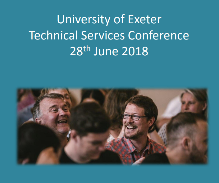 University of Exeter Technical Services Conference 28th June 2018